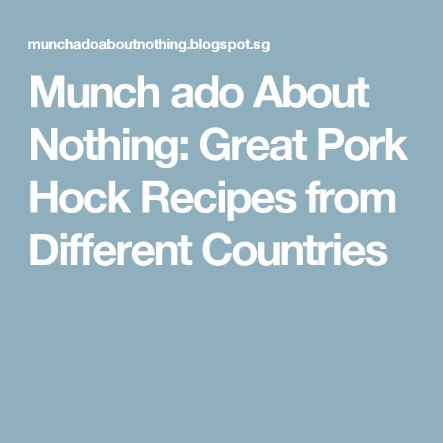 Munch ado About Nothing: Great Pork Hock Recipes from Different Countries