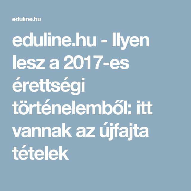 eduline.hu - Ilyen lesz a 2017-es érettségi történelemből: itt vannak az újfajta tételek