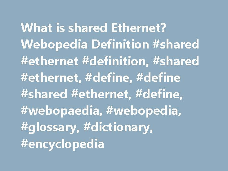 What is shared Ethernet? Webopedia Definition #shared #ethernet #definition, #shared #ethernet, #define, #define #shared #ethernet, #define, #webopaedia, #webopedia, #glossary, #dictionary, #encyclopedia http://rentals.nef2.com/what-is-shared-ethernet-webopedia-definition-shared-ethernet-definition-shared-ethernet-define-define-shared-ethernet-define-webopaedia-webopedia-glossary-dictionary-encyclope/  # shared Ethernet Related Terms The traditional type of Ethernet. in which all hosts are…