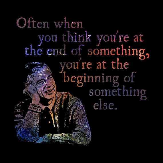 The End of Something-  Fred Mr. Rogers Quote