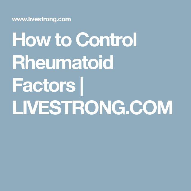 How to Control Rheumatoid Factors | LIVESTRONG.COM