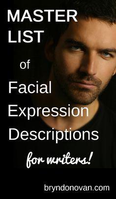 Master List of Facial Expression Descriptions #Bryn Donovan #dialogue tags #ways to describe