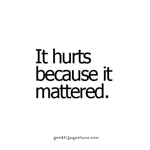 It matters SO much. My happiness will always be the least concern at the end of the day.
