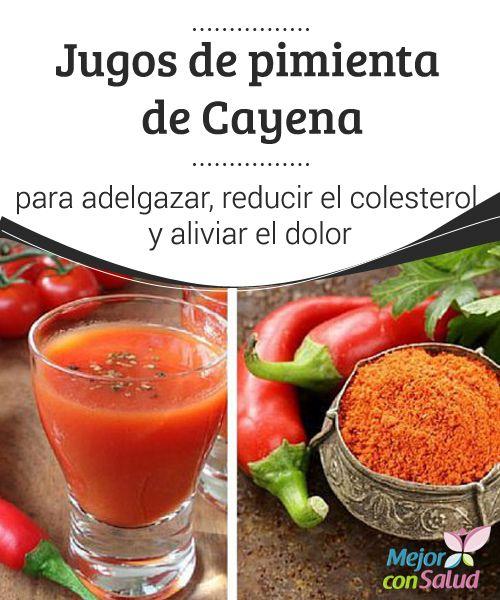 Jugos de pimienta de Cayena para adelgazar, reducir el colesterol y aliviar el dolor La pimienta de cayena tiene muchos beneficios para la salud. Te damos las recetas de 3 interesantes jugos para aprovechar todas sus propiedades.