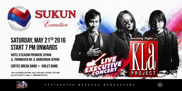 Sukun Executive presents Kla Project In Live Executive Concert Saturday, 21th May 2016 start 7pm onwards Hotel D'Season Premiere Jepara