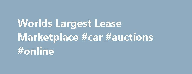 Worlds Largest Lease Marketplace #car #auctions #online http://england.remmont.com/worlds-largest-lease-marketplace-car-auctions-online/  #used car leasing # Used Car Lease Searching for a used car lease? You ve come to the right place as many late model cars are available at Swapalease for used car lease assumptions. As an added bonus a used car lease can save you thousands of dollars over a new one because you can takeover an existing used car lease through a lease assumption rather than…