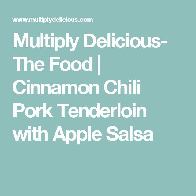 Multiply Delicious- The Food | Cinnamon Chili Pork Tenderloin with Apple Salsa