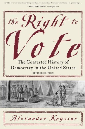 The Right to Vote: The Contested History of Democracy in the United States by Al #DoesNotApply