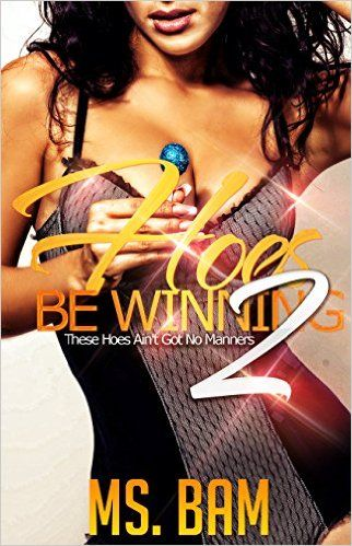 Hoes Be Winning 2: ( These Hoes Ain't Got No Manners! ) - Kindle edition by Ms. Bam, Inked Expressions. Literature & Fiction Kindle eBooks @ Amazon.com.