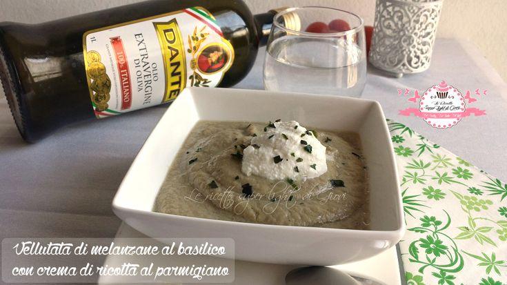 Vellutata di melanzane al basilico con crema di ricotta al parmigiano (230 calorie) | Le Ricette Super Light Di Giovi