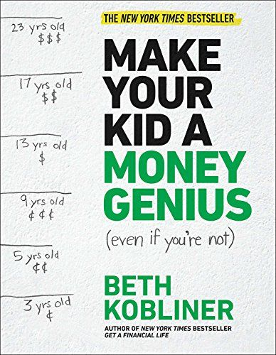 Make Your Kid A Money Genius (Even If You're Not): A Pare...