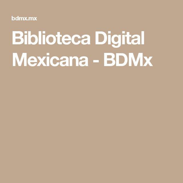 Biblioteca Digital Mexicana - BDMx
