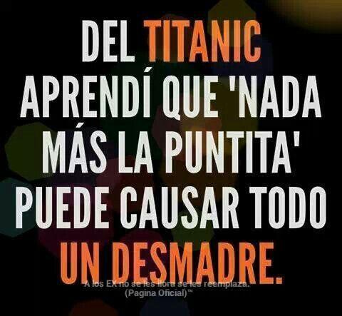 """Del Titanic aprendí que """"Nada más la puntita"""" puede causar todo un desmadre."""