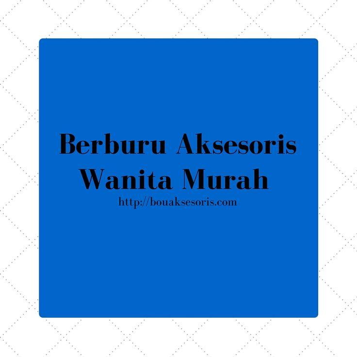 Berburu Aksesoris Fashion Wanita Murah http://abdiwahid.tumblr.com/post/142081235291/beburu-aksesoris-fashion-murah-wanita