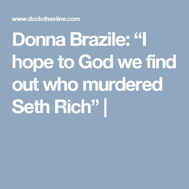 """Donna Brazile: """"I hope to God we find out who murdered Seth Rich"""" 