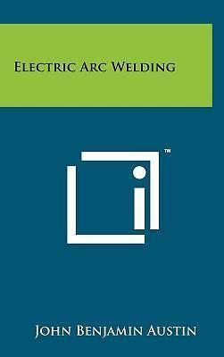Electric Arc Welding by Austin, John Benjamin [Hardcover]
