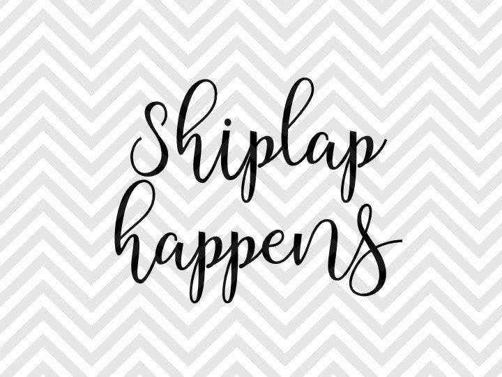 Shiplap Happens Fixer Upper Farmhouse Svg And Dxf Eps Cut