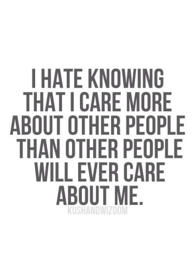 I hate care about others and no one care about me