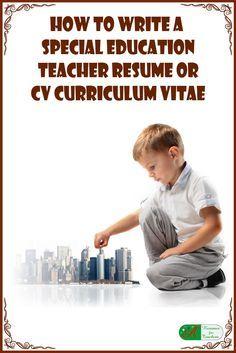 How to Write a Special Education Teacher Resume or CV Curriculum Vitae via @https://www.pinterest.com/candacedavies1/