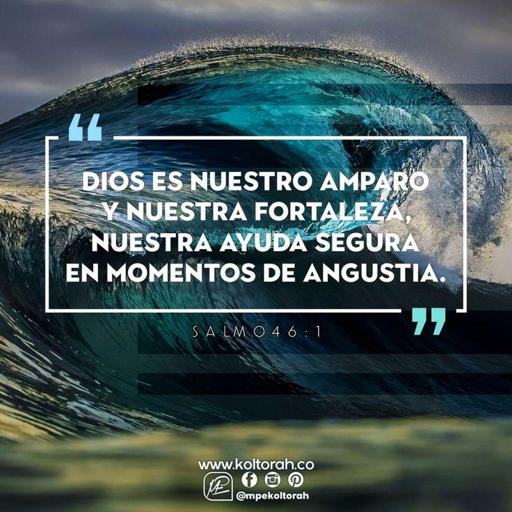 «Dios es nuestro amparo y nuestra fortaleza,  nuestra ayuda segura en momentos de angustia. Por eso,  no temeremos  aunque se desmorone la tierra  y las montañas se hundan en el fondo del mar; aunque rujan y se encrespen sus aguas,  y ante su furia retiemblen los montes». (Sal.46:1-3)