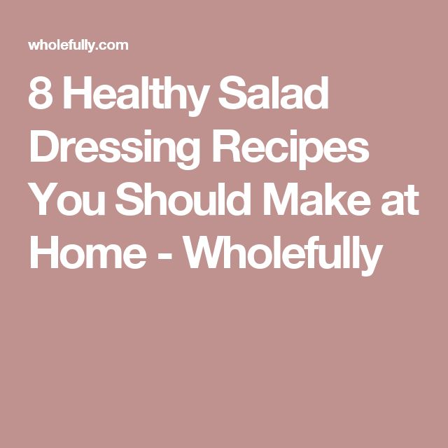 8 Healthy Salad Dressing Recipes You Should Make at Home - Wholefully