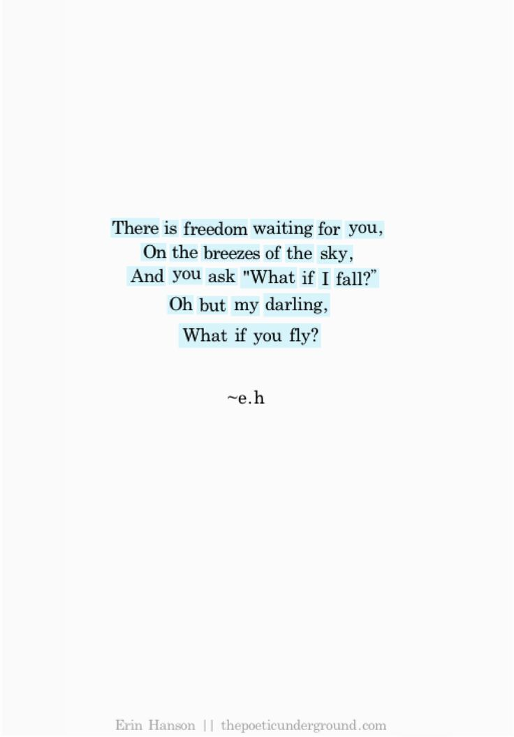"There is freedom waiting for you on the breezes of the sky, and you ask ""What if I fall?"" Oh but my darling,what if you fly?"