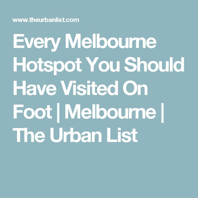 Every Melbourne Hotspot You Should Have Visited On Foot | Melbourne | The Urban List