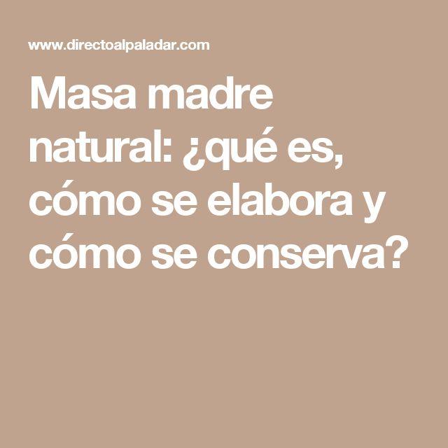Masa madre natural: ¿qué es, cómo se elabora y cómo se conserva?