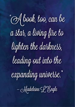 """This is a poster of the quote """"A book, too, can be a star, a living fire to lighten the darkness, leading out into the expanding universe"""" by author Madeleine L'Engle. (L'Engle wrote the Newbery Medal-winning A Wrinkle in Time.)"""
