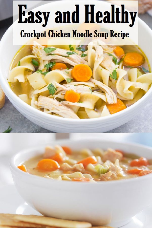 Easy And Healthy Crockpot Chicken Noodle Soup Recipe In 2020 Chicken Noodle Soup Crock Pot Soup Recipes Chicken Noodle Crockpot Chicken Noodle Soup Recipes
