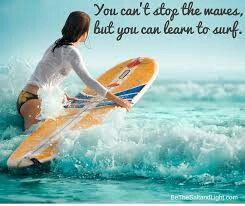 No puedes detener las olas... pero tu puedes aprender a surfearlas