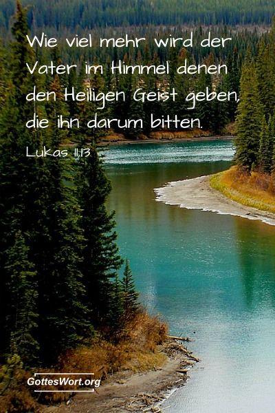 """Wie viel mehr wird der Vater im Himmel denen den Heiligen Geist geben, die Ihn darum bitten. """" -  #Bibel  - #Lukas 11,13"""