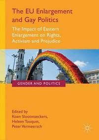 The EU enlargement and gay politics: the impact of Eastern enlargement on rights, activism and prejudice
