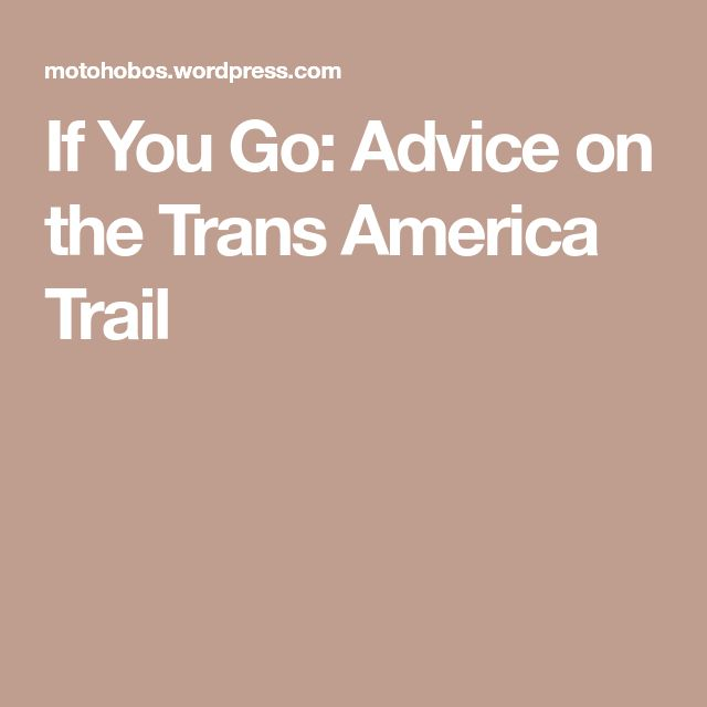 If You Go: Advice on the Trans America Trail
