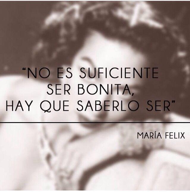 """Maria Felix: La belleza de una mujer radica en su actitud y su inteligencia,todas desde niñas aspiramos a ser """"bonitas"""",pero hay que respirar y transpirar la belleza desde el interior: amor propio es la clave."""