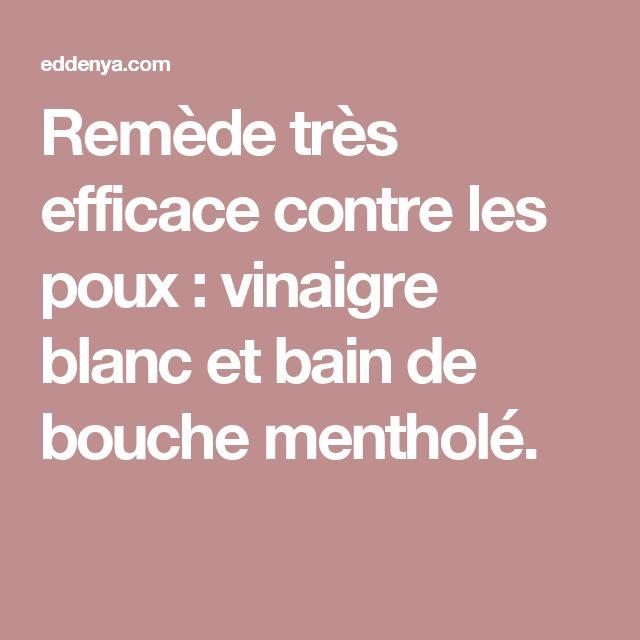 Remède très efficace contre les poux : vinaigre blanc et bain de bouche mentholé.