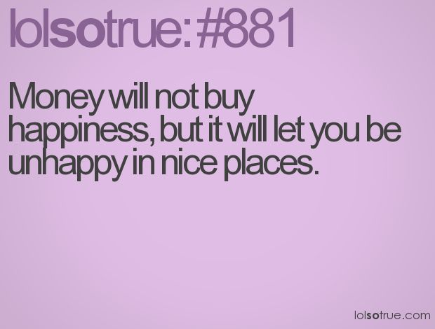 : Cans T Buy, Quotes Funny, Lolsotrue Favorites, Nice Things, Best Quality, Funny Ridiculousness, Buy Happy, Nice Places, Hilarious True Awesome