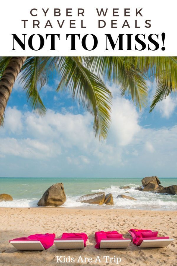 All The Black Friday And Cyber Monday Travel Deals You Won T Want To Miss Kids Are A Trip Cyber Monday Travel Deals Black Friday Travel Deals Travel Deals