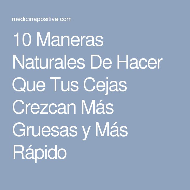 10 Maneras Naturales De Hacer Que Tus Cejas Crezcan Más Gruesas y Más Rápido