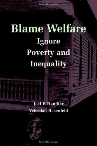Blame Welfare, Ignore Poverty and Inequality by Handler/Hasenfeld. $20.91. Publication: October 31, 2006. Publisher: Cambridge University Press (October 31, 2006). 416 pages