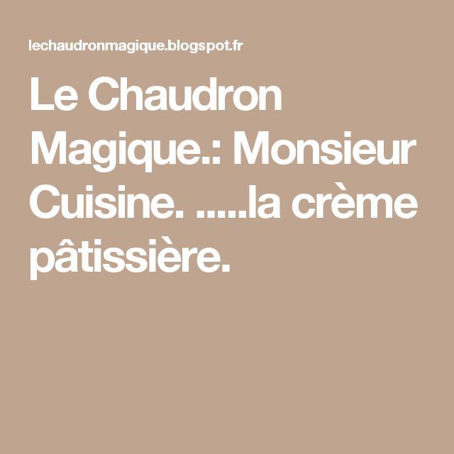 Le Chaudron Magique.: Monsieur Cuisine. .....la crème pâtissière.