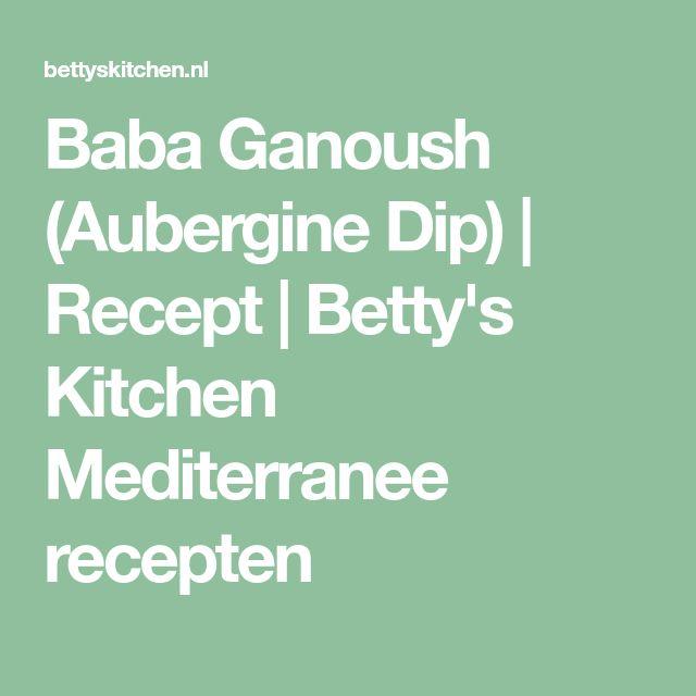 Baba Ganoush (Aubergine Dip) | Recept | Betty's Kitchen Mediterranee recepten