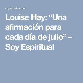 """Louise Hay: """"Una afirmación para cada día de julio"""" – Soy Espiritual"""