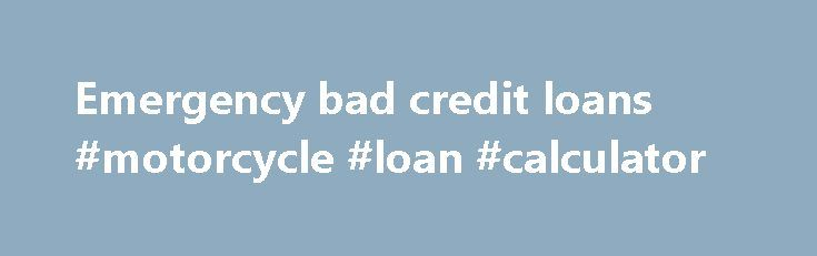Emergency bad credit loans #motorcycle #loan #calculator http://loans.nef2.com/2017/05/01/emergency-bad-credit-loans-motorcycle-loan-calculator/  #cash loans for bad credit # Emergency bad credit loans You Are Here: Loans Emergency Funds Emergency bad credit loans When you have bad credit, it may seem impossible to get the emergency loan you so desperately need, especially if…  Read more