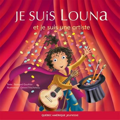 Québec Amérique - Jeunesse | Albums (3+) | Je suis Louna et je suis une artiste - Bertrand Gauthier