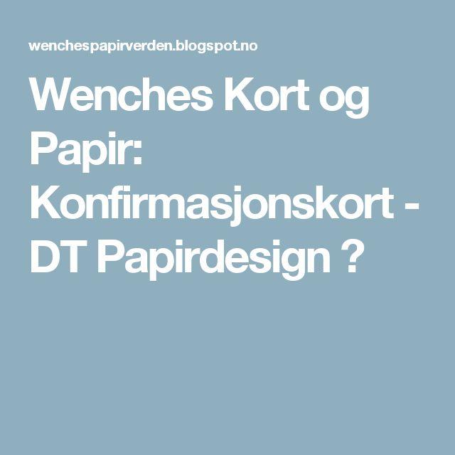 Wenches Kort og Papir: Konfirmasjonskort - DT Papirdesign ♥