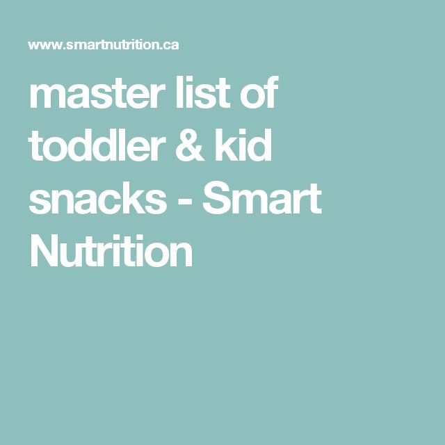 master list of toddler & kid snacks - Smart Nutrition