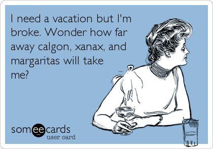 Calgon, Xanax, and Margaritas...