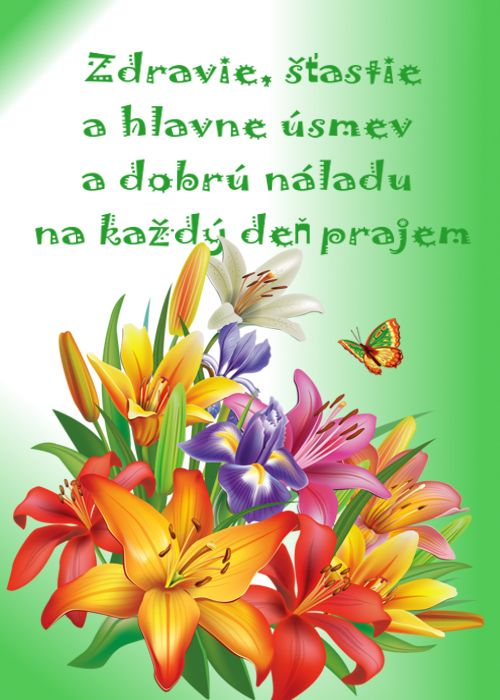 Zdravie, šťastie a hlavne úsmev a dobrú náladu na každý deň prajem