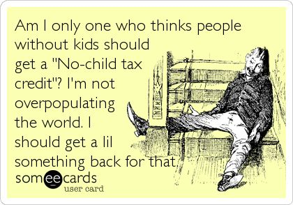I don't mind paying into the education system but people choose to have kids knowing the expenses.